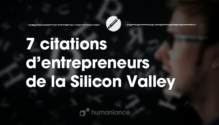 7 citations inspirantes d u0026 39 entrepreneurs de la silicon valley