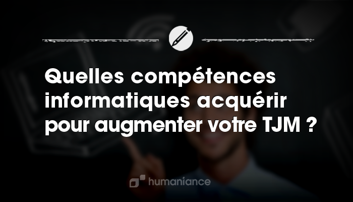 freelances  7 comp u00e9tences it  u00e0 acqu u00e9rir pour augmenter votre tjm